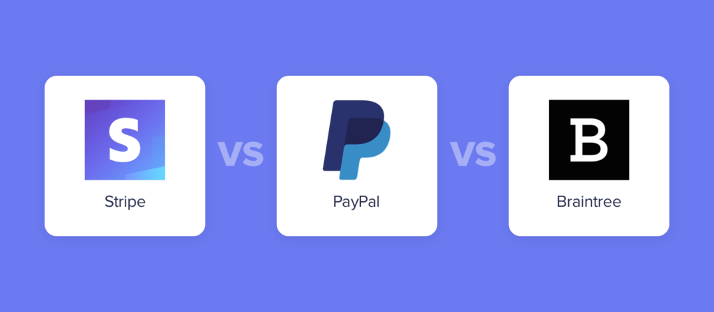 paypal vs stripe vs braintree how to choose a secure payment processor